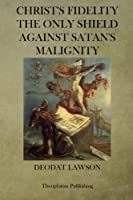 Christs Fidelity the Only Shield Against Satan's Malignity