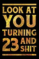 Look at You Turning 23 And Shit: Funny Wide Lined Notebook Birthday Gift for 23 Years Old Gold