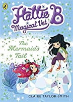 The Hattie B Magical Vet Mermaid's Tail Book 4 (Hattie B, Magical Vet)