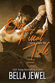 Our Final Tale (Iron Fury MC Book 6) by [Jewel, Bella]