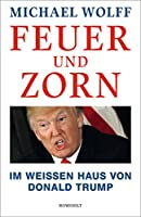 Feuer und Zorn: Im Weissen Haus von Donald Trump