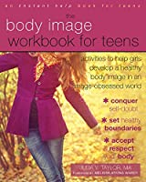 The Body Image Workbook for Teens: Activities to Help Girls Develop a Healthy Body Image in an Image-Obsessed World (Instant Help Solutions)