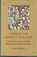Common and Courtly Language: The Stylistics of Social Class in 18Th-Century English Literature