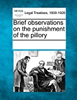 Brief Observations on the Punishment of the Pillory