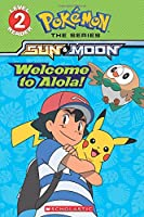 Welcome to Alola! (Pokémon The Series: Sun & Moon, Scholastic Reader, Level 2)