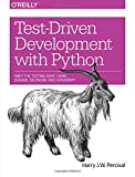 Test-Driven Development with Python: Obey the Testing Goat - Using Django, Selenium, and Javascript