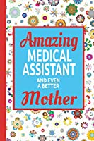 Amazing Medical Assistant And Even A Better Mother: Mom Journal A Small Lined Composition Notebook, Best Medical Assistant Gifts Diary For Women