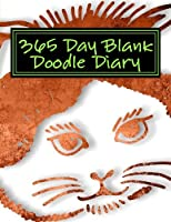 365 Day Blank Doodle Diary: Cat Lovers (Kitty Sketch Books)