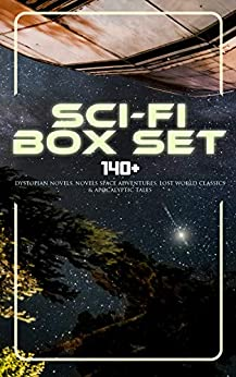 Sci-Fi Box Set: 140+ Dystopian Novels, Novels Space Adventures, Lost World Classics & Apocalyptic Tales: The War of the Worlds, The Outlaws of Mars, The ... A Martian Odyssey, A Columbus of Space… by [Wells, H. G., Merritt, Abraham, Wallace, Edgar, Verne, Jules, Poe, Edgar Allan, Shelley, Mary, Abbott, Edwin A., London, Jack, Stevenson, Robert Louis, MacDonald, George, Haggard, Henry Rider, Hodgson, William Hope, Lovecraft, H. P., Bellamy, Edward, Twain, Mark, Doyle, Arthur Conan, Bacon, Francis, Hyne, C. J. Cutcliffe, Gibbon, Lewis Grassic, Cavendish, Margaret, Swift, Jonathan, Morris, William, Butler, Samuel, Bulwer-Lytton, Edward, Cooper, James Fenimore, Gilman, Charlotte Perkins, Gregory, Owen, Benson, Hugh, White, Fred M., Donnelly, Ignatius, Bramah, Ernest, Vinton, Arthur Dudley, Cromie, Robert, Trollope, Anthony, Moffett, Cleveland, Jefferies, Richard, Greg, Percy, Lindsay, David, Hale, Edward Everett, Weinbaum, Stanley G., Kline, Otis Adelbert, Jameson, Malcolm, Serviss, Garrett P., Bennett, Gertrude Barrows]