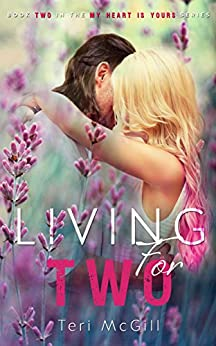 LIVING FOR TWO (My Heart Is Yours Book 2) by [McGill, Teri]