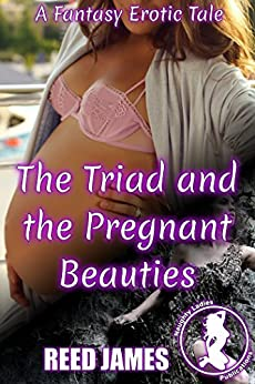 The Triad and the Pregnant Beauties: A Fantasy Erotic Tale (The Adventures of the Triad Book 4) by [James, Reed]