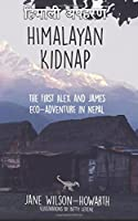 Himalayan Kidnap: The First Alex and James Eco-Adventure in Nepal (Alex and James Eco-Adventures in Nepal)