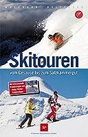 Skitouren: Vom Gesaeuse bis zum Salzkammergut. Mit Schneeschuhwanderungen und vielen Winter-Erlebnistipps
