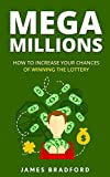 Mega Millions: How to Increase Your Chances of Winning the Lottery (How to win mega millions, ny lottery, texas lottery, lottery tips, lottery secrets, ... lottery stratigies) (English Edition)