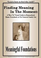 Finding Meaning In The Moment: A How To Visual Guide to Homeschool or Home Preschool [並行輸入品]