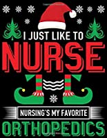 I Just Like To Nurse,Nursing Is My Favorite OrthoPedic: Cute kids Christmas 8.5x11 Lined writing notebook journal for christmas lists, planning, menus, gifts, and more ; Christmas Journal & Planner