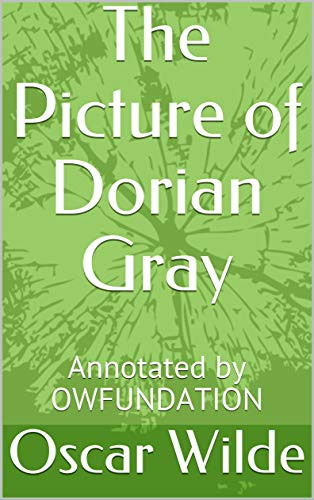 The Picture of Dorian Gray : Annotated by OWFUNDATION (English Edition)