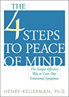 The 4 Steps to Peace of Mind: The Simple Effective Way to Cure Our Emotional Symptoms