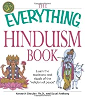 "The Everything Hinduism Book: Learn the traditions and rituals of the ""religion of peace"" (Everything®)"