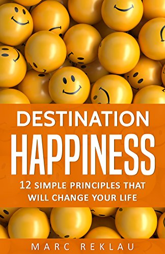 Destination Happiness: 12 Simple Principles That Will Change Your Life (Change your habits, change your life Book 3) (English Edition)