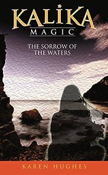 [Hughes, Karen]のThe Sorrow of the Waters (Kalika Magic Book 3) (English Edition)