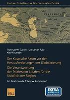 Der Kaspische Raum vor den Herausforderungen der Globalisierung (Berliner Schriften zur Internationalen Politik)