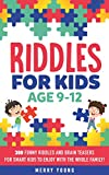 Riddles For Kids Age 9-12: 300 Funny Riddles and Brain Teasers for Smart Kids to Enjoy With the Whole Family (Riddles For Smart Kids Book 1) (English Edition)