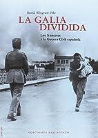 La Galia dividida : los franceses y la Guerra Civil española