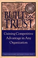 Built on Trust: Gaining Competitive Advantage in Any Organization