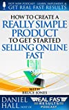 How to Create a Really Simple Product to Get Started Selling Online Fast (Real Fast Results Book 55) (English Edition)