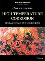 High Temperature Corrosion: Fundamentals and Engineering (Wiley Series in Corrosion)