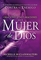 Oraciones y declaraciones para la mujer de Dios/ Prayers and Declarations for the Woman of God: Cómo enfrentar las fortalezas y mantenerse firme contra el enemigo/ How to face the strongholds and stand firm against the enemy