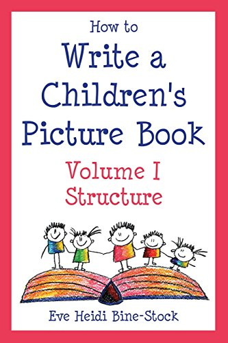 Download How to Write a Children's Picture Book: Learning from The Very Hungry Caterpillar, Chicka Chicka Boom Boom, Corduroy, Where the Wild Things Are, The Carrot Seed, Good Night, Gorilla, Sylvester and the Magic Pebble, and Other Favorite Stories 0971989885