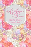 A Mother's Love Journal: Reflections and Experiences From a Mother's Heart. Chrysanthemum Garden