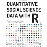 Quantitative Social Science Data with R: An Introduction