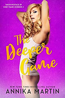 The Deeper Game (Taken Hostage by Kinky Bank Robbers Book 3) by [Martin, Annika]