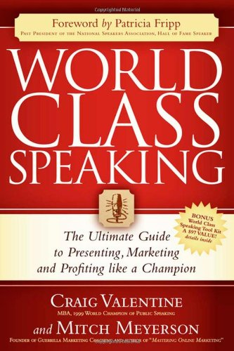 Download World Class Speaking: The Ultimate Guide to Presenting, Marketing and Profiting Like a Champion 1600374735