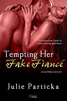 Tempting Her Fake Fiancé (Gone Hollywood Book 1) by [Particka, Julie]