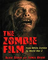 The Zombie Film: From White Zombie to World War Z
