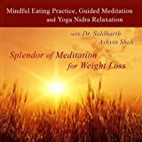 Mindful Eating Practice, Meditation & Yoga Nidra for Weight Loss With Dr. Siddharth Ashvin Shah by Splendor of Meditation for Weight Loss
