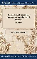 Les Montagnardes: Traditions Dauphinoises: Par A. Barginet de Grenoble; Tome Quatrieme