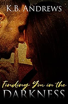 Finding You in the Darkness by [Andrews, K.B.]