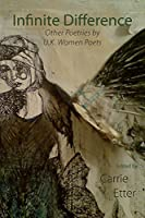 Infinite Difference: Other Poetries by UK Women Poets