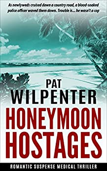 Honeymoon Hostages - Romantic Suspense Medical Thriller (Doctor Tess Book 4) by [Wilpenter, Pat]