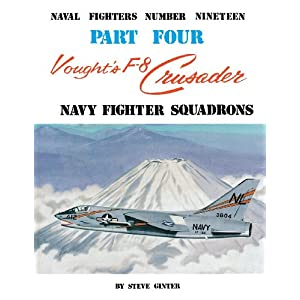 Vought's F-8 Crusader: Navy Fighter Squadrons (Naval Fighters Series No 19)