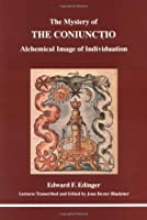 The Mystery of the Coniunctio: Alchemical Image of Individuation (STUDIES IN JUNGIAN PSYCHOLOGY BY JUNGIAN ANALYSTS)