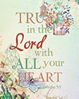 Trust in the Lord with all your heart: Bible Verse Journal Wide Ruled College Lined Composition Notebook For 132 Pages of 8x10 Lined Paper Journal ... Christian Floral Journal Series) (Volume 6) [並行輸入品]