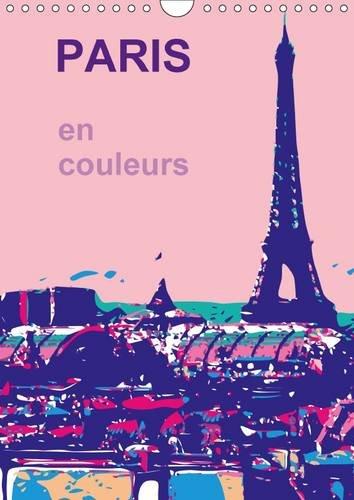 Paris en Couleurs 2016: La Ville de Ma Vie, la Ville de L'amour, la Ville en Couleurs (Calvendo Art)