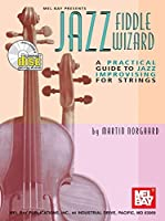 Jazz Fiddle Wizard: A Practical Guide to Jazz Improvising for Strings (Jazz Wizard)