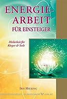 Energiearbeit fuer Einsteiger: Heilarbeit fuer Koerper & Seele